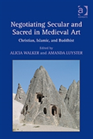 Negotiating Secular and Sacred in Medieval Art Christian, Islamic, and Buddhist