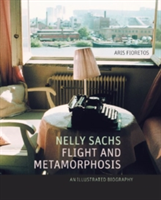 Nelly Sachs, Flight and Metamorphosis An Illustrated Biography