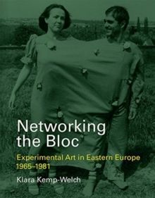 Networking the Bloc : Experimental Art in Eastern Europe 1965-1981