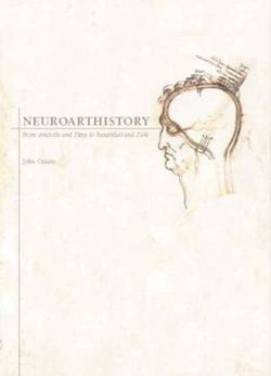 Neuroarthistory : From Aristotle and Pliny to Baxandall and Zeki