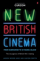 New British Cinema from 'Submarine' to '12 Years a Slave' The Resurgence of British Film-making