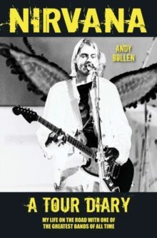 Nirvana - A Tour Diary by Andy Bollen