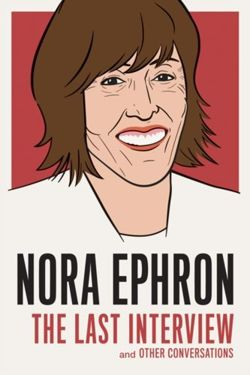 Nora Ephron: The Last Interview : And Other Conversations