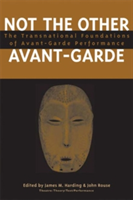 Not the Other Avant-garde The Transnational Foundations of Avant-garde Performance