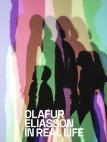 Olafur Eliasson : In Real Life