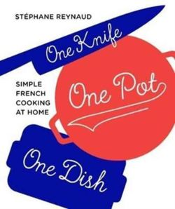 One Knife, One Pot, One Dish : Simple French Cooking at Home