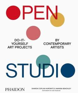 Open Studio : Do-It-Yourself Art Projects by Contemporary Artists