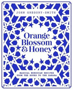 Orange Blossom and Honey: Magical Moroccan recipes