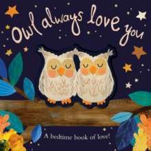 Owl Always Love You : A bedtime book of love!