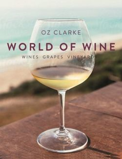 Oz Clarke's World of Wine : Wines Grapes Vineyards