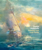 Painting with Both Hands Sophie Walbeoffe