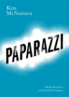Paparazzi Media Practices and Celebrity Culture