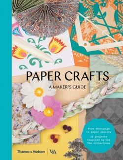 Paper Crafts : A Maker's Guide