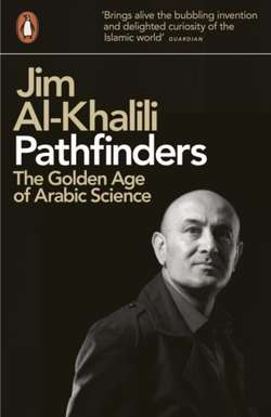 Pathfinders : The Golden Age of Arabic Science