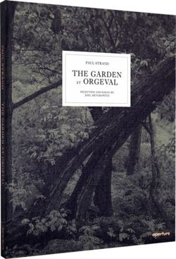 Paul Strand: The Garden at Orgeval Selection and Essay by Joel Meyerowitz