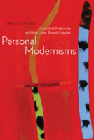 Personal Modernisms Anarchist Networks and the Later Avant-Gardes