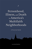 Personhood, Illness, and Death in America's Multifaith Neighborhoods A Practical Guide