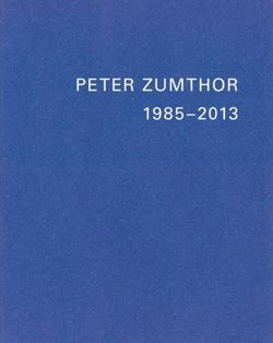 Peter Zumthor Buildings and Projects 1985-2013
