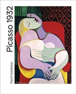 Picasso 1932 : Love, Fame, Tragedy