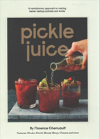 Pickle Juice : A revolutionary approach to making better tasting cocktails and drinks