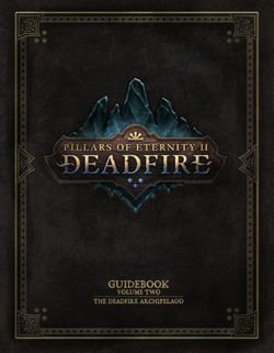 Pillars Of Eternity Guidebook: Volume Two The Deadfire Archipelago