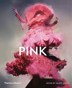 Pink: The History of a Punk, Pretty, Powerful Colour