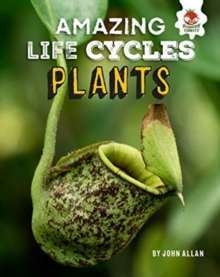 Plants - Amazing Life Cycles