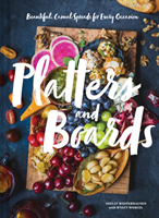 Platters and Boards Beautiful, Casual Spreads for Every Occasion