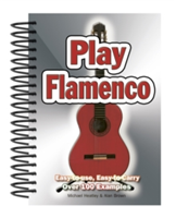 Play Flamenco Easy-to-Use, Easy-to-Carry; Over 100 Examples