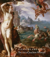 Pleasure and Piety The Art of Joachim Wtewael
