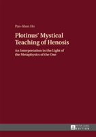 Plotinus' Mystical Teaching of Henosis An Interpretation in the Light of the Metaphysics of the One