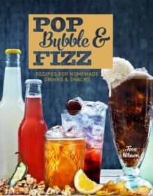 Pop, Bubble & Fizz : Recipes for homemade drinks and snacks