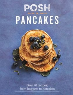 Posh Pancakes : Over 70 recipes