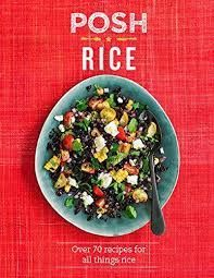 Posh Rice Over 70 recipes for all things rice