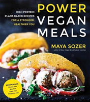 Power Vegan Meals High Protein Plant-Based Recipes for a Stronger, Healthier You