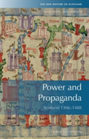 Power and Propaganda Scotland 1306-1488