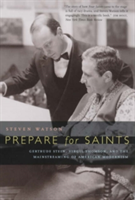 Prepare for Saints Gertrude Stein, Virgil Thomson, and the Mainstreaming of American Modernism