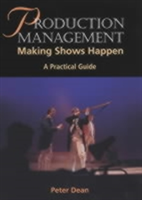 Production Management Making Shows Happen - A Practical Guide