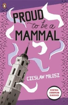 Proud To Be A Mammal by Czeslaw Milosz
