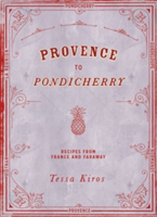 Provence to Pondicherry Recipes from France and Faraway