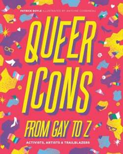 Queer Icons from Gay to Z : Activists, Artists