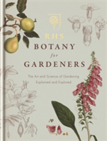 RHS Botany for Gardeners The Art and Science of Gardening Explained & Explored