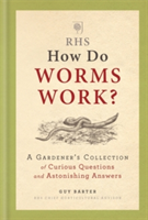 RHS How Do Worms Work? A Gardener's Collection of Curious Questions and Astonishing Answers
