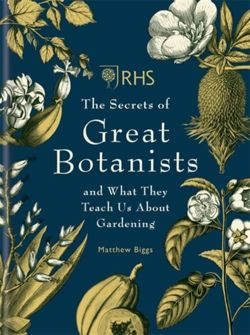 RHS The Secrets of Great Botanists : and What They Teach Us About Gardening