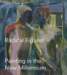 Radical Figures : Painting in the New Millennium