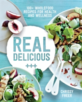 Real Delicious 100+ Wholefood Recipes for Health and Wellness