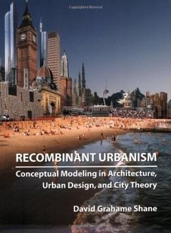 Recombinant Urbanism Conceptual Modeling in Architecture, Urban Design and City Theory