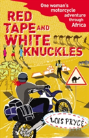 Red Tape and White Knuckles One Woman's Motorcycle Adventure through Africa