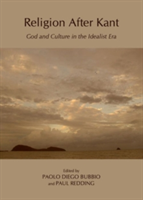 Religion After Kant: God and Culture in the Idealist Era