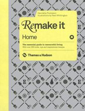 Remake It: Home - Essential Guide to Resourceful Living